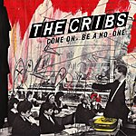 The Cribs Come On, Be A No-One - Single