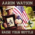 Aaron Watson Raise Your Bottle