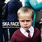 Ska Face That Difficult First Album