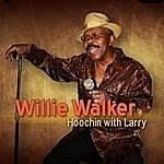 Willie Walker Hoochin With Larry