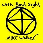Mike Walker With Hind Sight