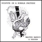 Walter Harris Dispute In A Bubble Factory