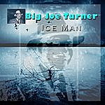 Big Joe Turner Ice Man