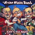 The Brian Waite Band Can't Sit Still