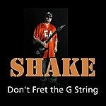 Shake Don't Fret The G String