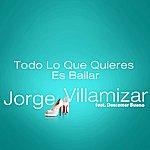 Jorge Villamizar Todo Lo Que Quieres Es Bailar (Feat. Descemer Bueno)