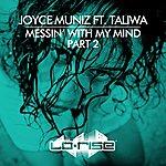 Joyce Muniz Messin' With My Mind (Feat. Taliwa) (Part 2)
