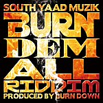 BurnDown South Yaad Muzik ''burn Dem All Riddim''