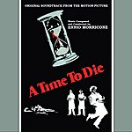 Ennio Morricone A Time To Die - Original Motion Picture Soundtrack
