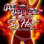 Mike Jones So Hot (Melt Your Face Mix)