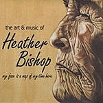 Heather Bishop My Face Is A Map Of My Time Here