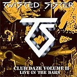 Twisted Sister Club Daze Volume II, Live In The Bars (Studio Recordings And Live In Long Island, Ny/1979)