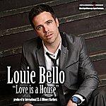 Louie Bello Love Is A House - Single