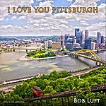 Bob Luft I Love You Pittsburgh