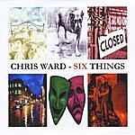 Chris Ward Six Things
