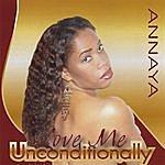 Annaya Love Me Unconditionally