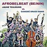 Gangbé Brass Band Afrobelbeat (Be/Nin) - Jaune Toujours Vs. Gangbé Brass Band - Ep