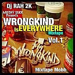 Mitchy Slick Dj Rah2k Presents Wrongkind Is Everywhere, Vol. 1