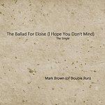 Mark Brown The Ballad For Eloise (I Hope You Don't Mind)