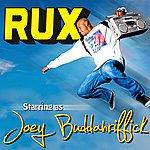 Rux Rux Starriing As Joey Buddahriffick