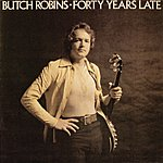 Butch Robins Forty Years Late