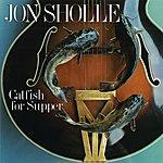 Jon Sholle Catfish For Supper