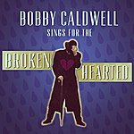 Bobby Caldwell Bobby Caldwell Sings For The Broken Hearted