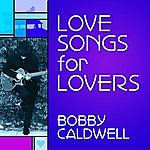 Bobby Caldwell Love Songs For Lovers