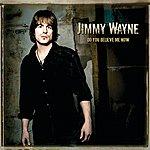 Jimmy Wayne Do You Believe Me Now