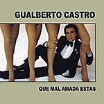Gualberto Castro Que Mal Amada Estás