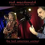 Rod MacDonald The Last American Worker