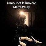 Marta Wiley L'amour Et La Lumiere