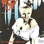 Peggy Lee If I Could Be With You