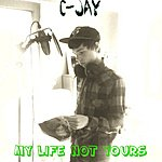 C-Jay My Life Not Yours