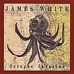 James White Octopus Invasion