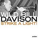 Wild Bill Davison Strike A Light!