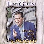 Tony Greene Life's Too Short Not To Laugh
