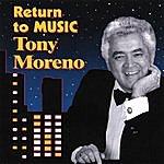 Tony Moreno I Return To Music
