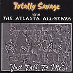 """Totally Savage Totally Savage With The Atlanta All-Stars ... """"Just Talk To Me"""""""