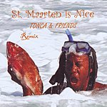 Tonca & Friends St. Maarten Is Nice - Remix