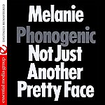 Melanie Phonogenic Not Just Another Pretty Face (Digitally Remastered)