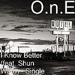 O.N.E. I Know Better (Feat. Shun Ward) - Single