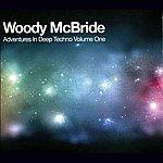 Woody McBride Adventures In Deep Techno Vol. 1 (Continuous Dj Mix By Woody Mcbride)