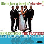 The Platters Life Is Just A Bowl Of Cherries! / Reflections