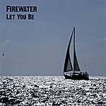 Firewater Let You Be - Single