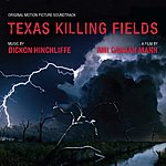 Dickon Hinchliffe Texas Killing Fields: Music From The Motion Picture