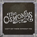 The Osmonds Can't Get There Without You