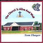 Tom Thayer The Church Is Alive And Well