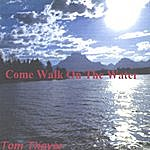 Tom Thayer Come Walk On The Water