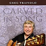 Greg Trafidlo Carved In Song